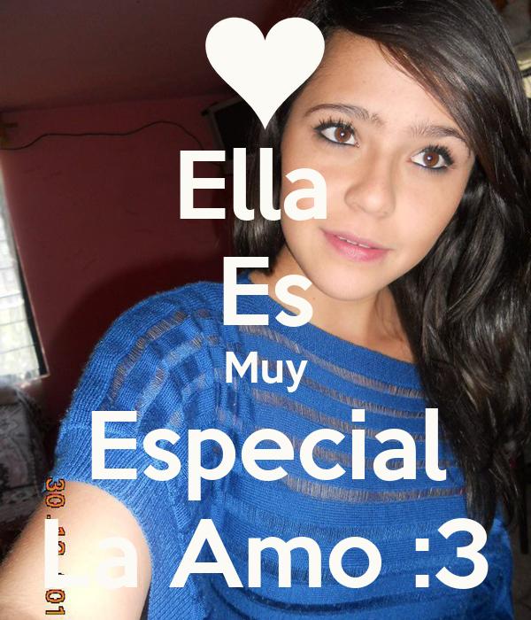 Ella  Es Muy Especial La Amo :3