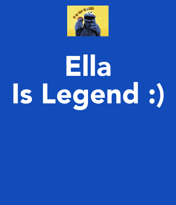 Ella Is Legend :)