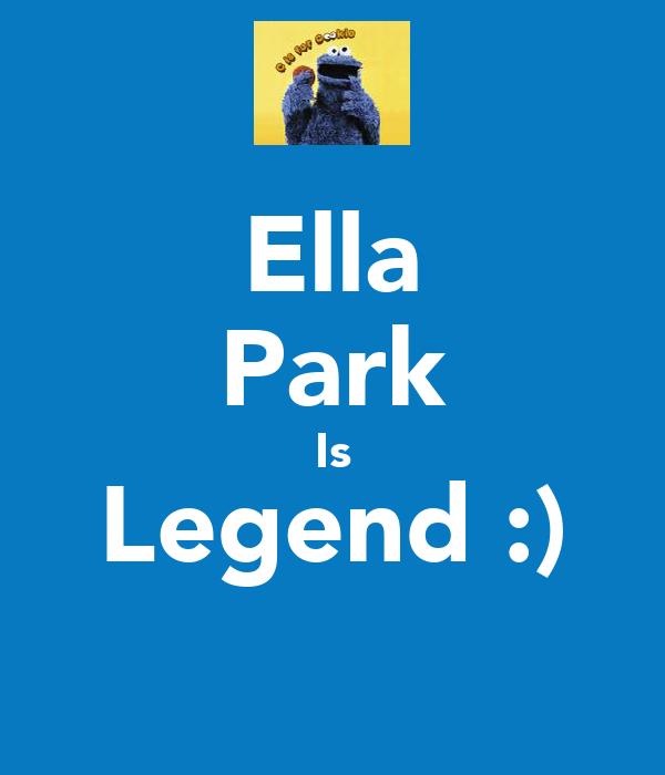 Ella Park Is Legend :)