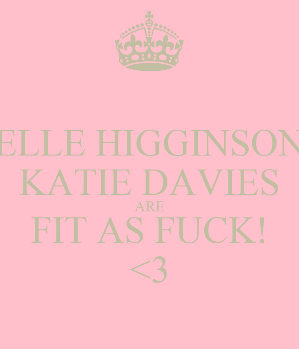 ELLE HIGGINSON KATIE DAVIES ARE FIT AS FUCK! <3