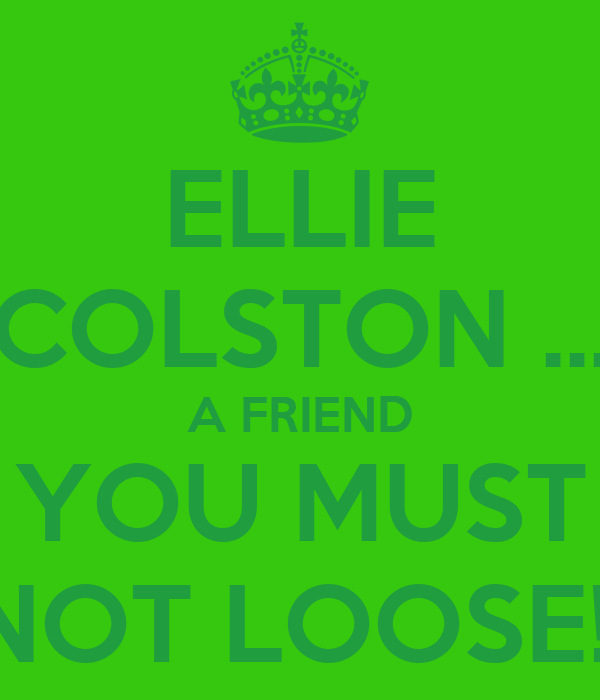 ELLIE COLSTON ... A FRIEND YOU MUST NOT LOOSE!!