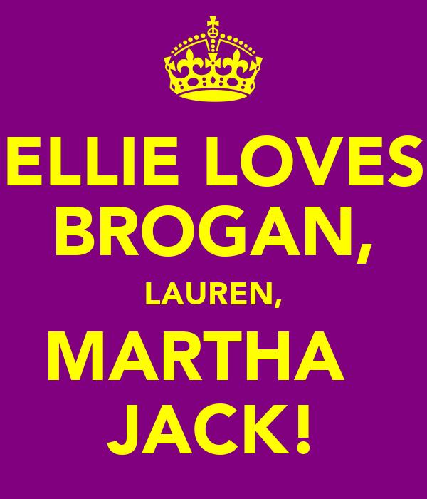 ELLIE LOVES BROGAN, LAUREN, MARTHA   JACK!