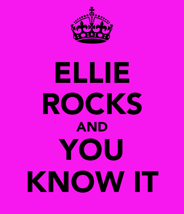 ELLIE ROCKS AND YOU KNOW IT