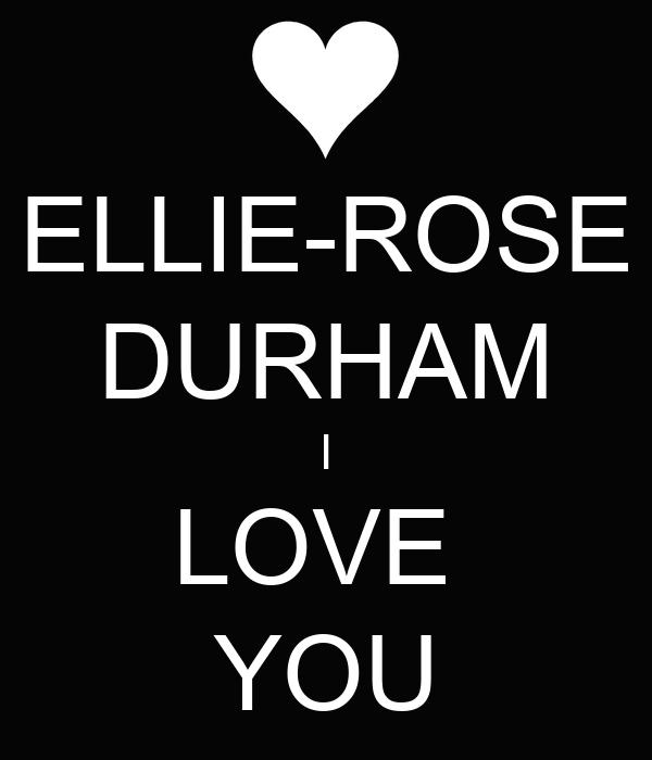 ELLIE-ROSE DURHAM I LOVE  YOU