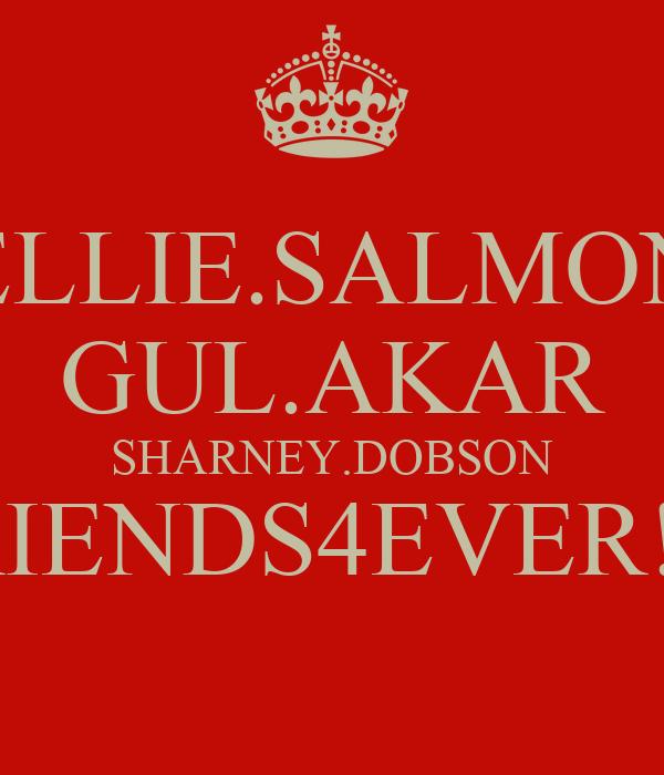 ELLIE.SALMON GUL.AKAR SHARNEY.DOBSON FRIENDS4EVER!!!!