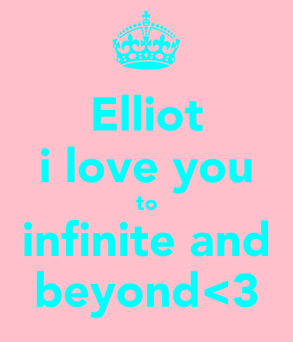 Elliot i love you to infinite and beyond<3
