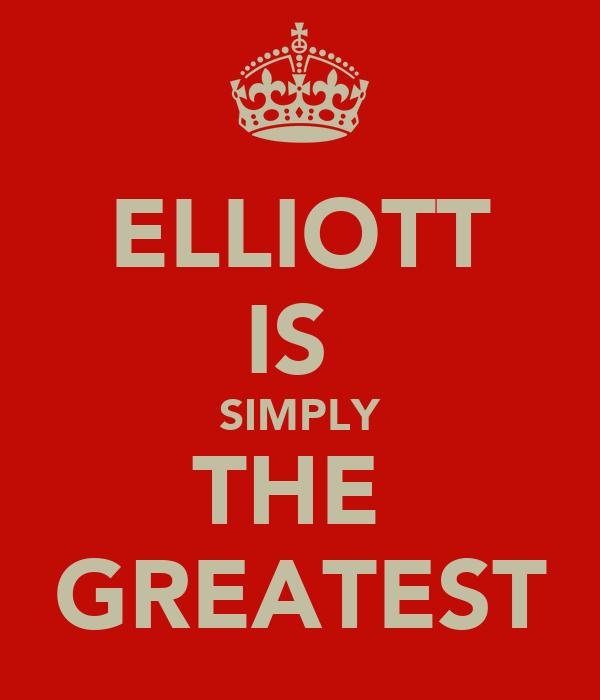 ELLIOTT IS  SIMPLY THE  GREATEST