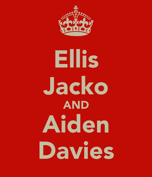 Ellis Jacko AND Aiden Davies