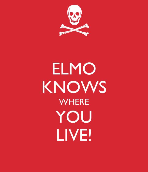 ELMO KNOWS WHERE YOU LIVE!