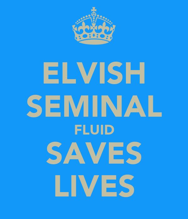 ELVISH SEMINAL FLUID SAVES LIVES