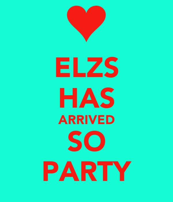 ELZS HAS ARRIVED SO PARTY