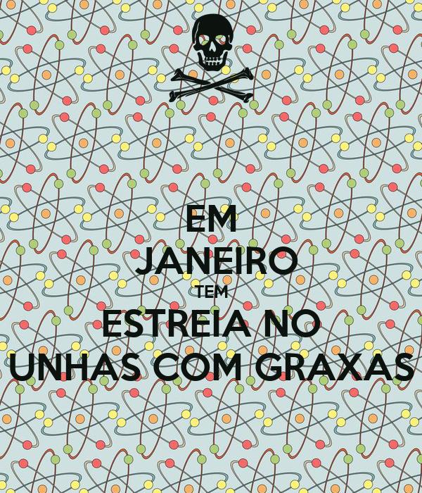 EM  JANEIRO TEM ESTREIA NO UNHAS COM GRAXAS