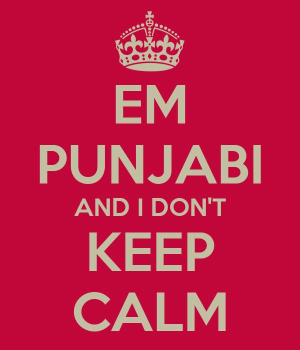 EM PUNJABI AND I DON'T KEEP CALM