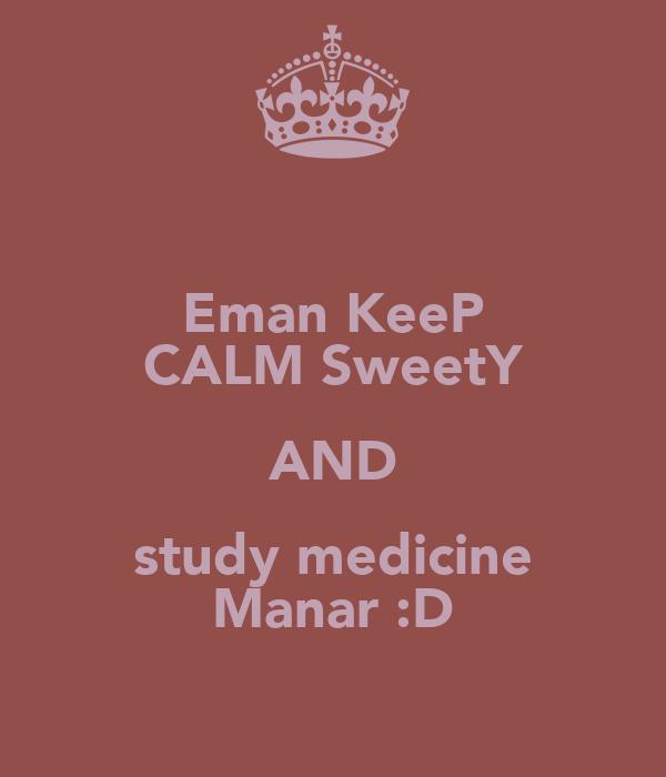 Eman KeeP CALM SweetY AND study medicine Manar :D