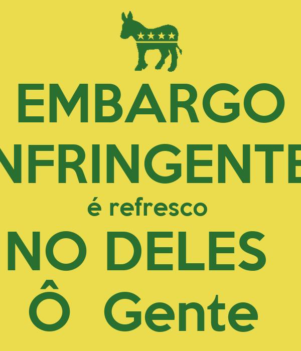 EMBARGO INFRINGENTE  é refresco  NO DELES   Ô  Gente