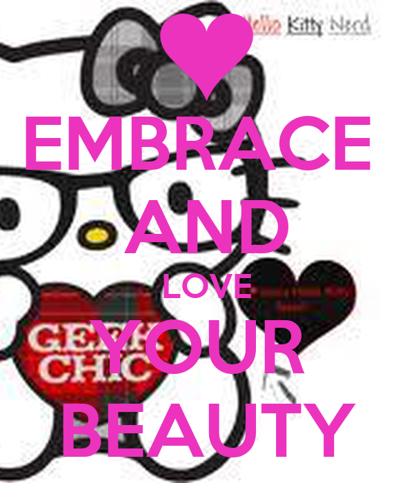 EMBRACE  AND LOVE YOUR  BEAUTY