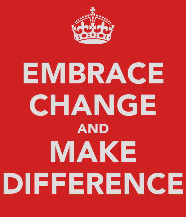 EMBRACE CHANGE AND MAKE DIFFERENCE