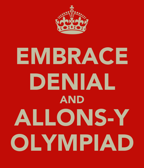 EMBRACE DENIAL AND ALLONS-Y OLYMPIAD