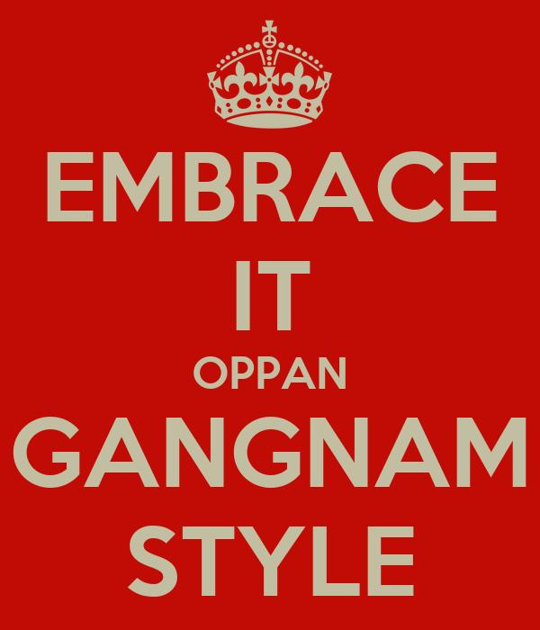 EMBRACE IT OPPAN GANGNAM STYLE