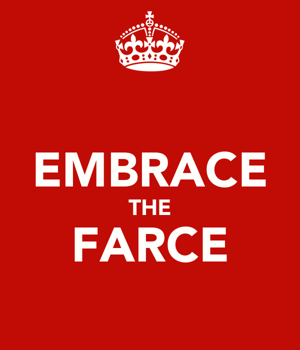 EMBRACE THE FARCE
