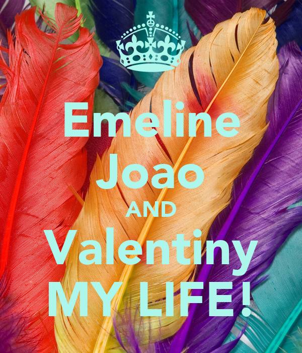 Emeline Joao AND Valentiny MY LIFE!