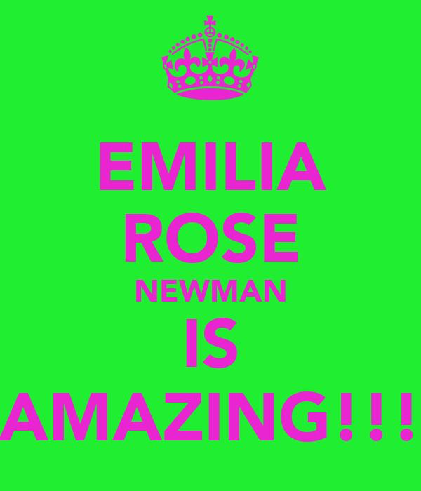 EMILIA ROSE NEWMAN IS AMAZING!!!
