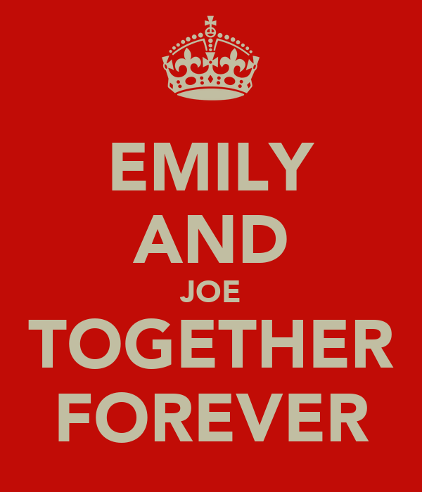 EMILY AND JOE TOGETHER FOREVER