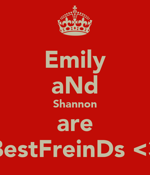 Emily aNd Shannon are BestFreinDs <3
