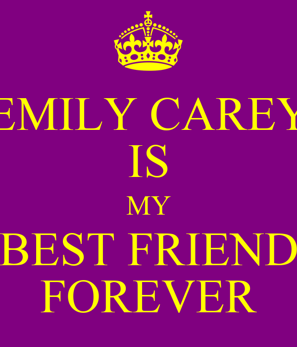 EMILY CAREY IS MY BEST FRIEND FOREVER