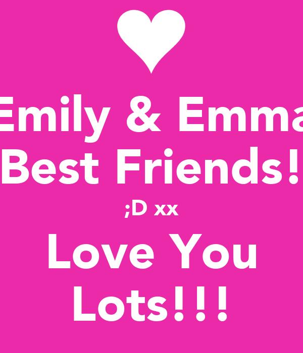 Emily & Emma Best Friends! ;D xx Love You Lots!!!