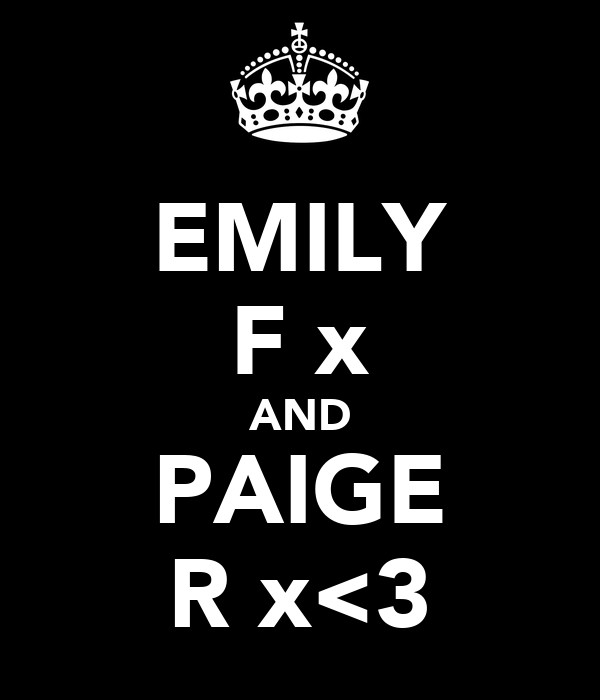 EMILY F x AND PAIGE R x<3