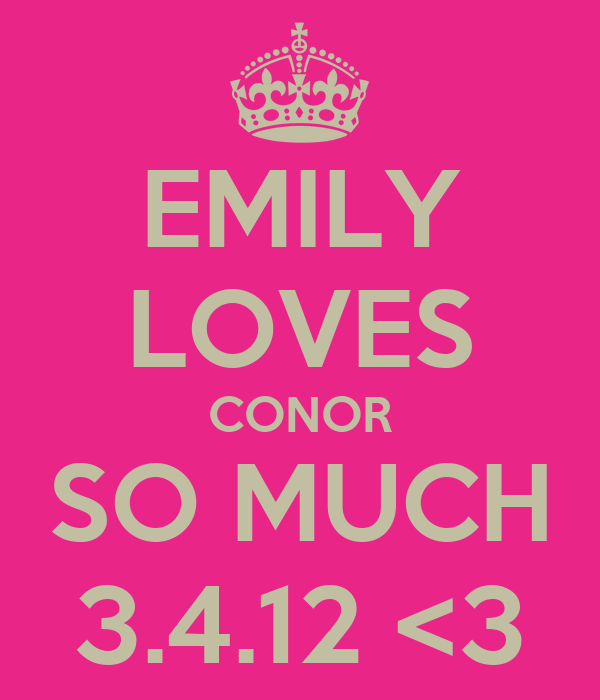 EMILY LOVES CONOR SO MUCH 3.4.12 <3