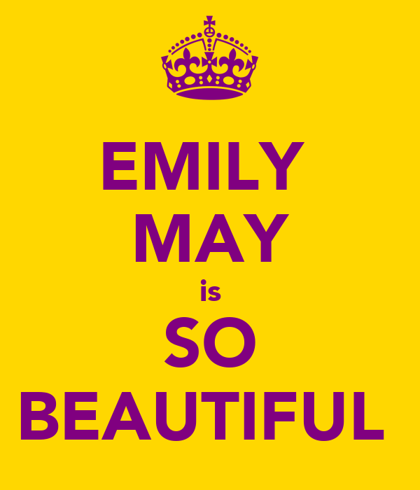 EMILY  MAY is SO BEAUTIFUL