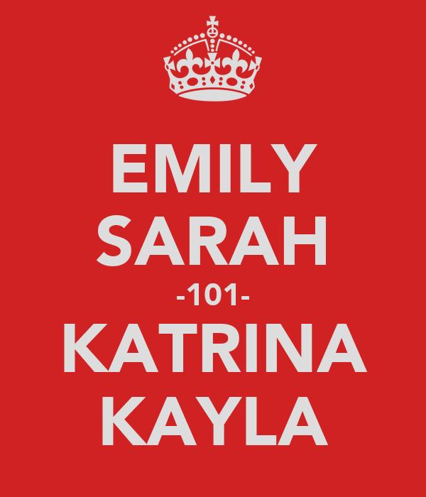 EMILY SARAH -101- KATRINA KAYLA