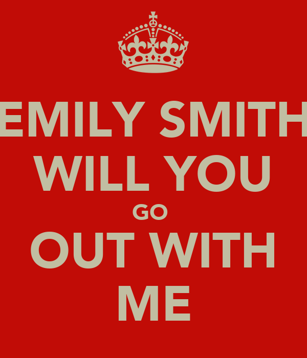 EMILY SMITH WILL YOU GO  OUT WITH ME