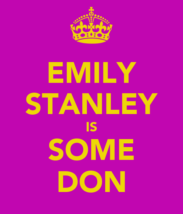 EMILY STANLEY IS SOME DON