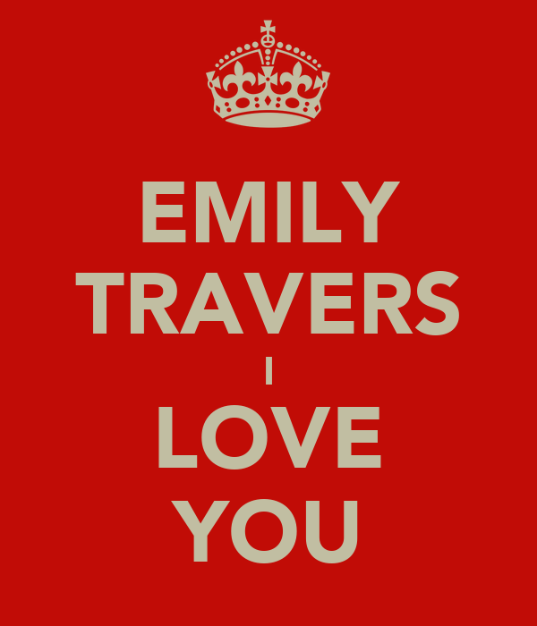 EMILY TRAVERS I LOVE YOU