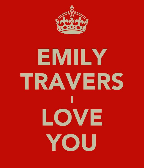 EMILY TRAVERS I LOVE YOU