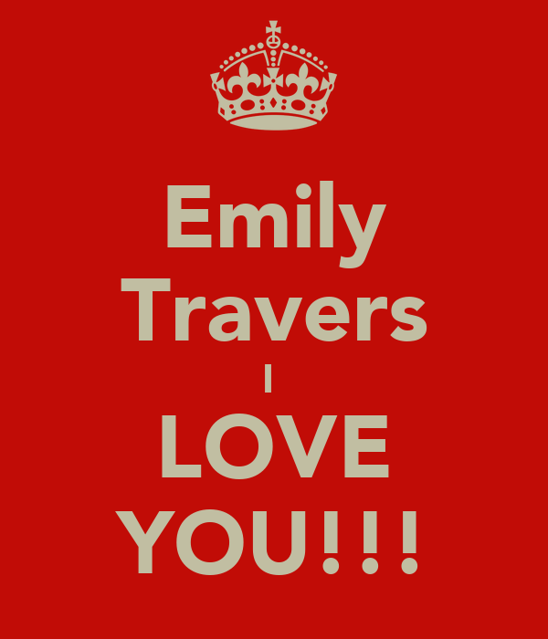 Emily Travers I  LOVE YOU!!!
