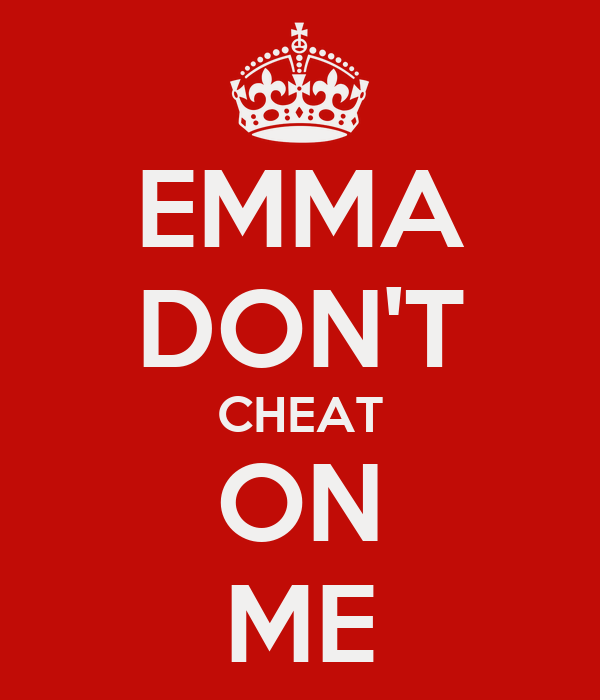 EMMA DON'T CHEAT ON ME