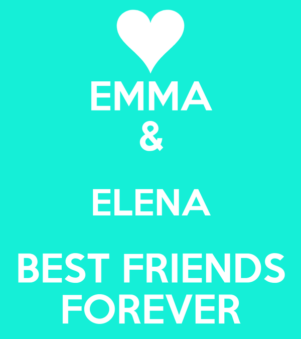 EMMA & ELENA BEST FRIENDS FOREVER