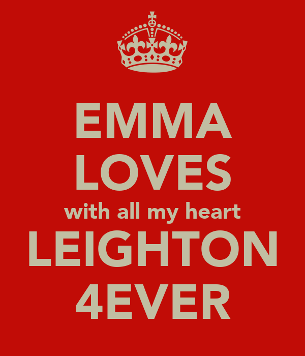 EMMA LOVES with all my heart LEIGHTON 4EVER