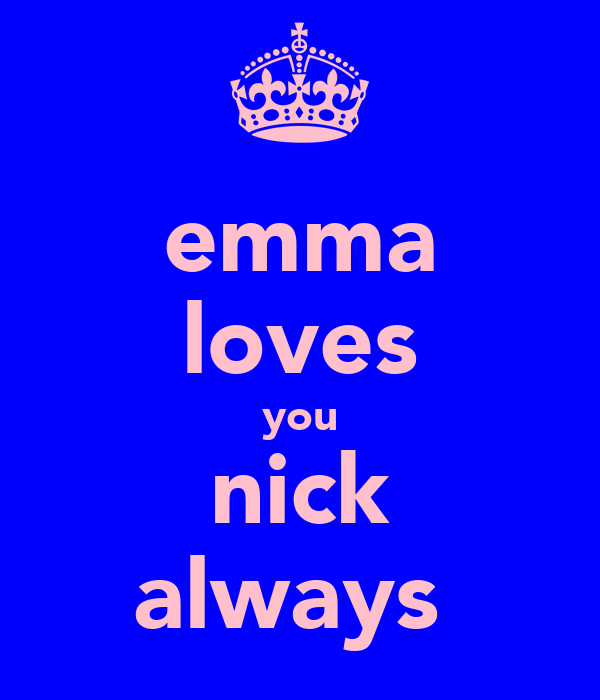 emma loves you nick always