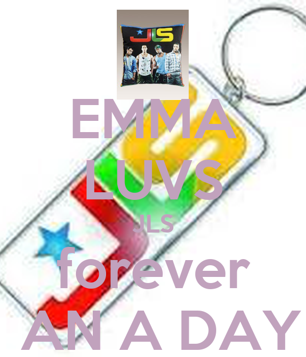 EMMA LUVS JLS forever  AN A DAY