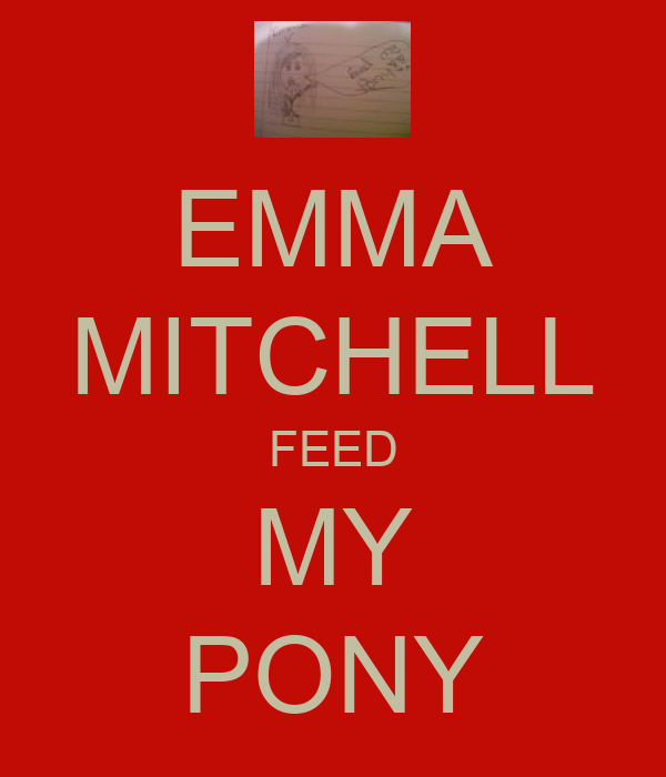 EMMA MITCHELL FEED MY PONY