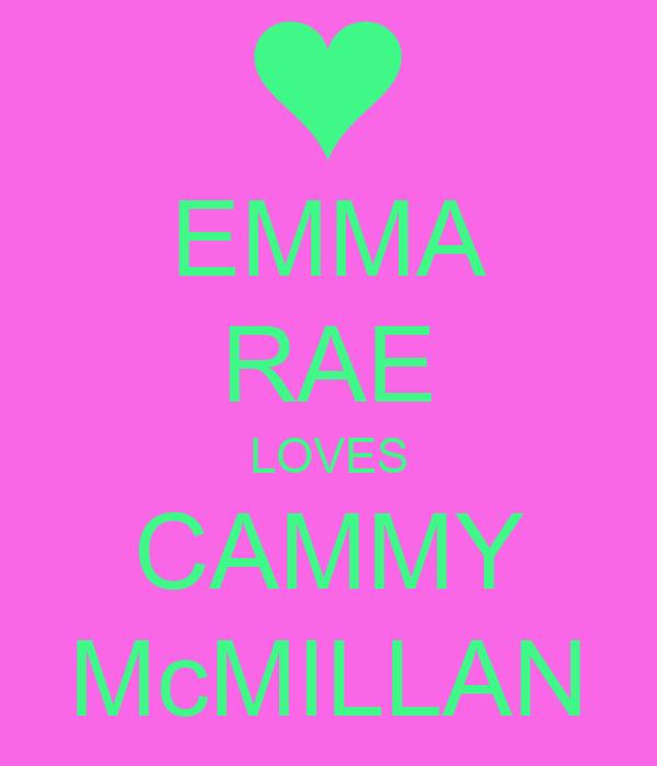 EMMA RAE LOVES CAMMY McMILLAN