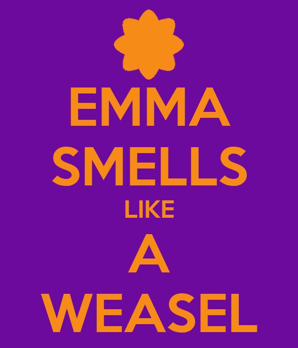 EMMA SMELLS LIKE A WEASEL