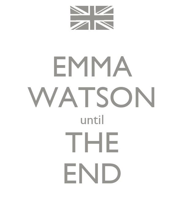 EMMA WATSON until THE END