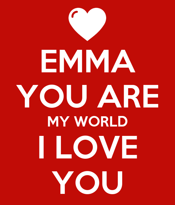 EMMA YOU ARE MY WORLD I LOVE YOU