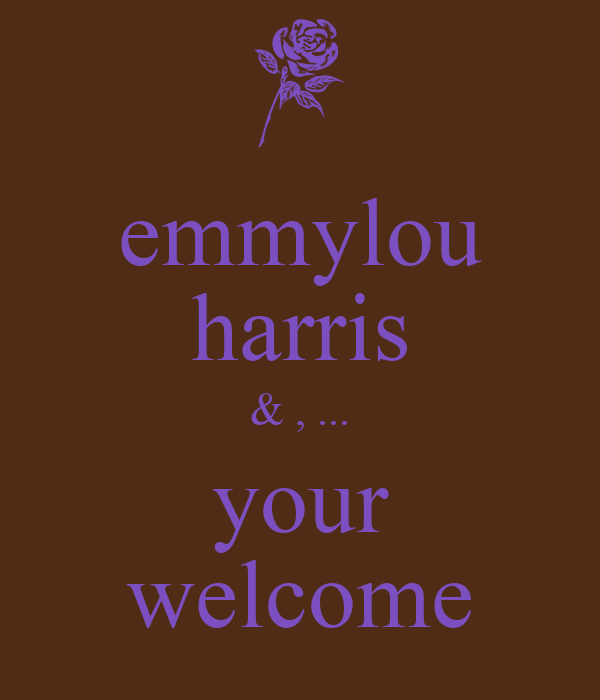 emmylou harris & , ... your welcome